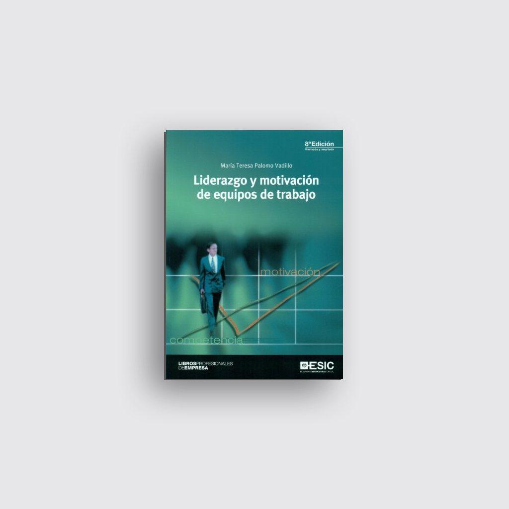 Libros sobre motivación personal - 'Liderazgo y motivación de equipos de trabajo' de María Teresa Palomo Vadillo